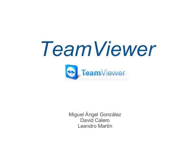 TeamViewer Miguel Ángel González David Calero Leandro Martín