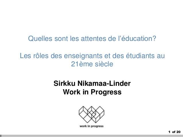 1 of 20 Quelles sont les attentes de l'éducation? Les rôles des enseignants et des étudiants au 21ème siècle Sirkku Nikama...