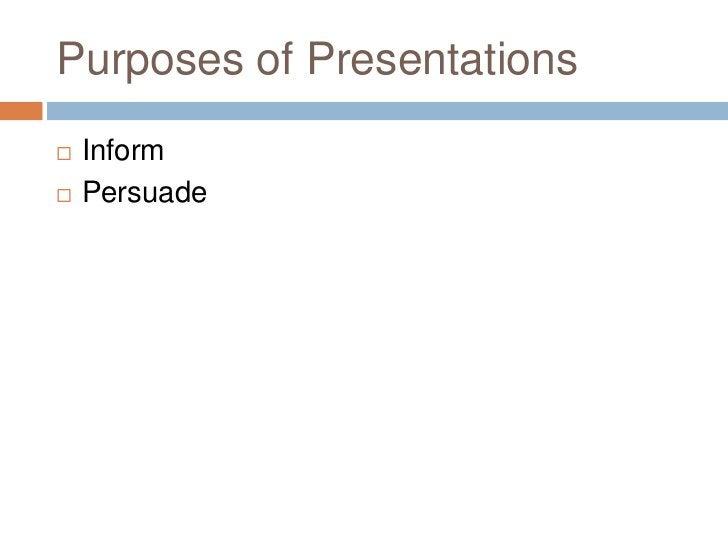 Purposes of Presentations<br />Inform<br />Persuade<br />