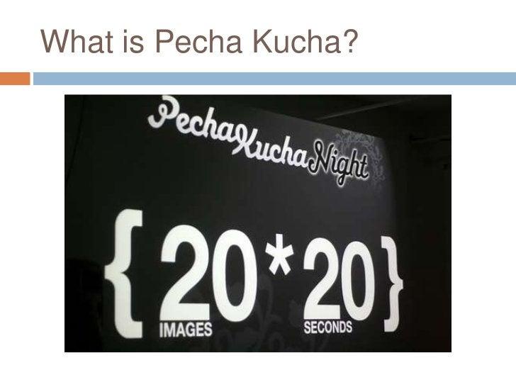 What is PechaKucha?<br />