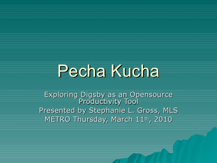 Pecha Kucha Exploring Digsby as an Opensource Productivity Tool Presented by Stephanie L. Gross, MLS METRO Thursday, March...