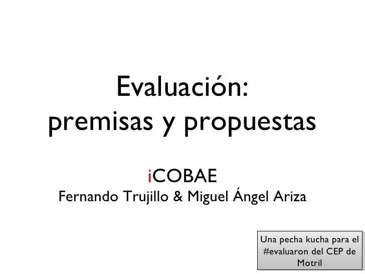 Evaluación: premisas y propuestas <ul><li>i COBAE </li></ul><ul><li>Fernando Trujillo & Miguel Ángel Ariza </li></ul>Una p...