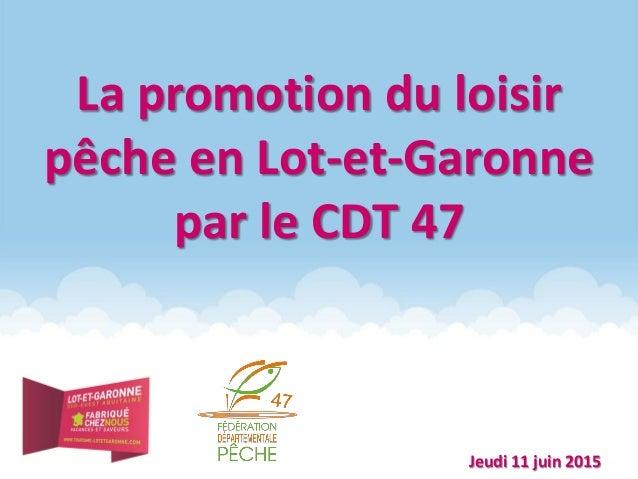 La promotion du loisir pêche en Lot-et-Garonne par le CDT 47 Jeudi 11 juin 2015