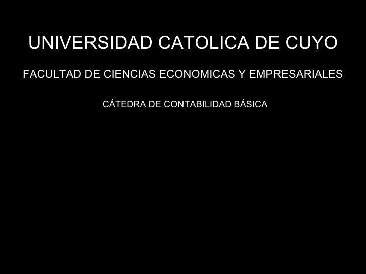 UNIVERSIDAD CATOLICA DE CUYO FACULTAD DE CIENCIAS ECONOMICAS Y EMPRESARIALES CÁTEDRA DE CONTABILIDAD BÁSICA