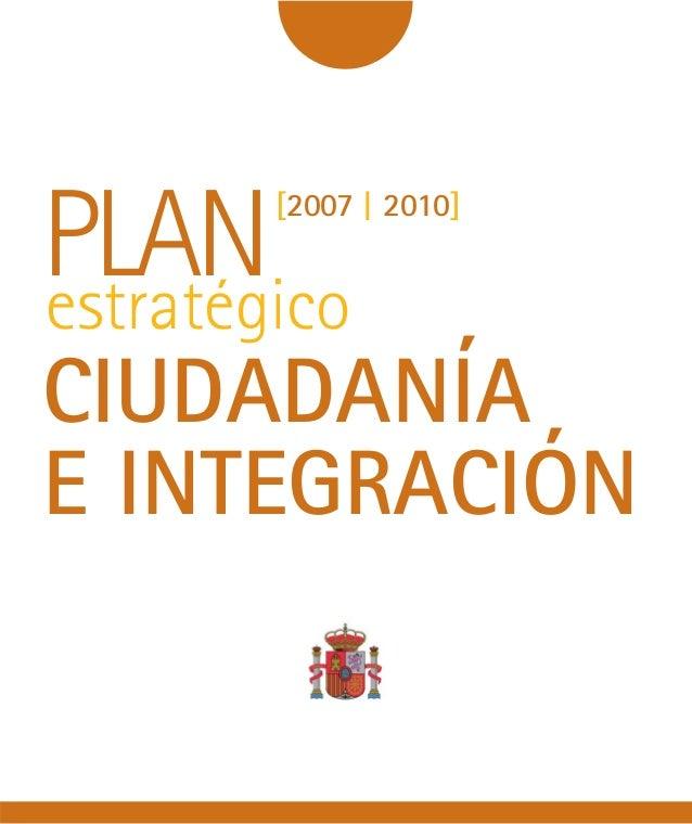 PLAN    [2007 | 2010]estratégicoCIUDADANÍAE INTEGRACIÓN