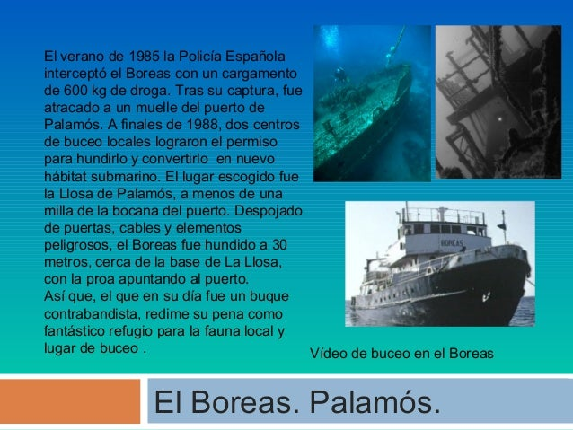 El verano de 1985 la Policía Española interceptó el Boreas con un cargamento de 600 kg de droga. Tras su captura, fue atra...