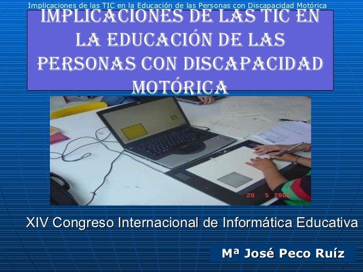 XIV Congreso Internacional de Informática Educativa Implicaciones de las TIC en la Educación de las Personas con Discapaci...