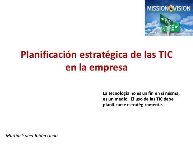 Planificación estratégica de las TIC                  en la empresa                            La tecnología no es un fin ...