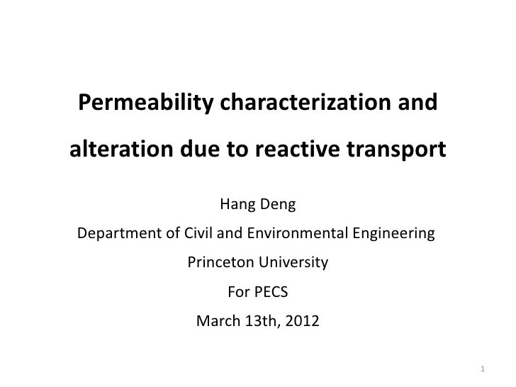 Permeability characterization andalteration due to reactive transport                   Hang DengDepartment of Civil and E...