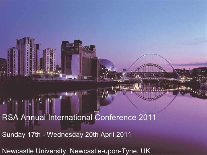RSA Annual International Conference 2011 Sunday 17th - Wednesday 20th April 2011 Newcastle University, Newcastle-upon-Tyne...