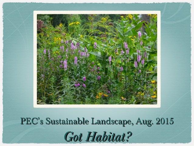 PECPEC''s Sustainable Landscape, Aug. 2015s Sustainable Landscape, Aug. 2015 Got Habitat?Got Habitat?