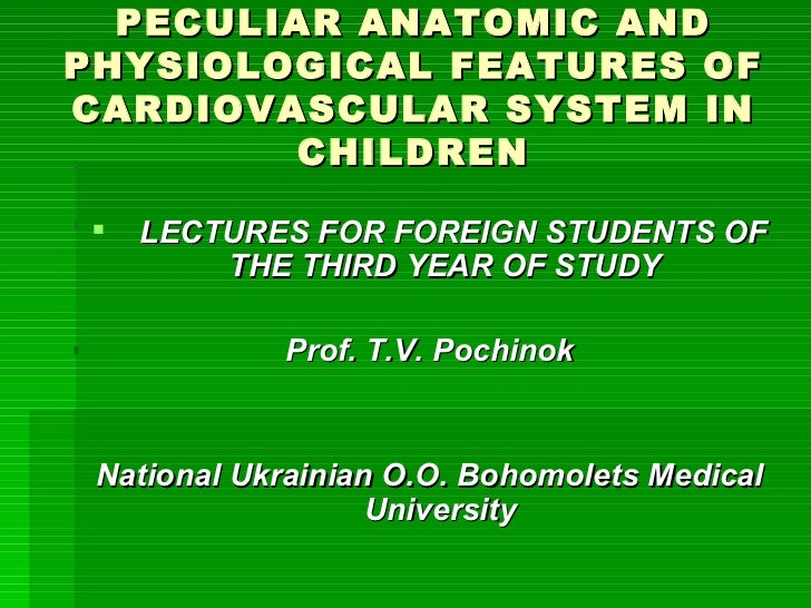 PECULIAR ANATOMIC AND PHYSIOLOGICAL FEATURES OF CARDIOVASCULAR SYSTEM IN CHILDREN <ul><li>LECTURES FOR FOREIGN STUDENTS OF...