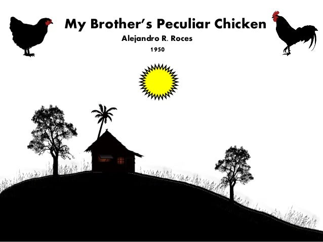 my brother s peculiar chicken story My brother's peculiar chicken by alejandro roces story board/ story telling  elements of a short story philippine literature.