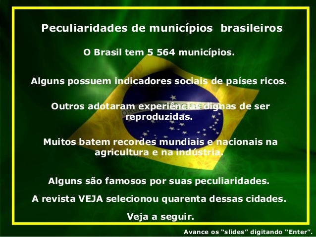 Peculiaridades de municípios brasileiros          O Brasil tem 5 564 municípios.Alguns possuem indicadores sociais de país...