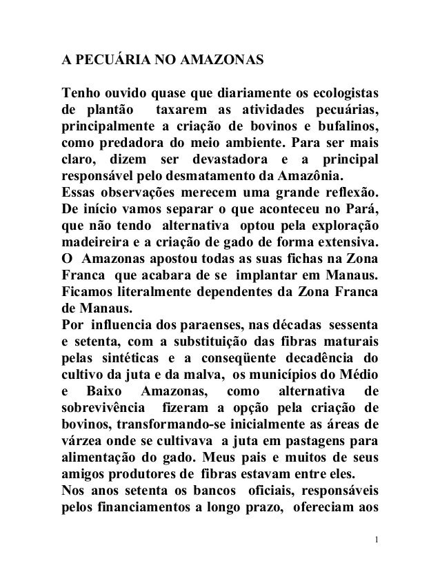 A PECUÁRIA NO AMAZONAS Tenho ouvido quase que diariamente os ecologistas de plantão taxarem as atividades pecuárias, princ...