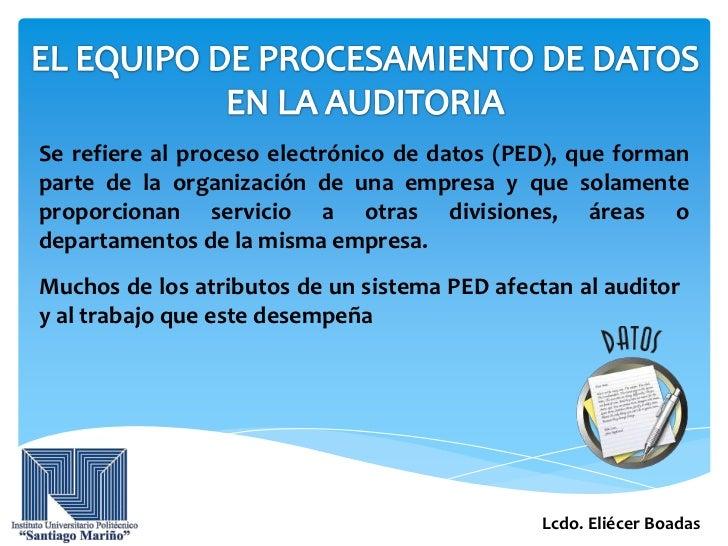 Se refiere al proceso electrónico de datos (PED), que formanparte de la organización de una empresa y que solamenteproporc...