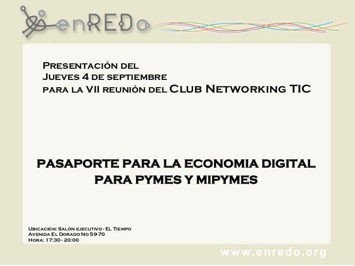 PASAPORTE PARA LA ECONOMIA DIGITAL PARA PYMES Y MIPYMES Presentación del Jueves 4 de septiembre  para la VII reunión del  ...
