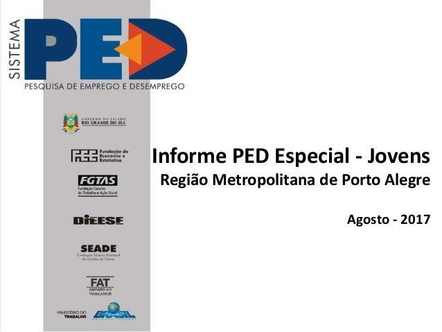 Informe PED Especial - Jovens Região Metropolitana de Porto Alegre Agosto - 2017