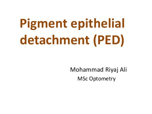 Pigment epithelial detachment (PED) Mohammad Riyaj Ali MSc Optometry