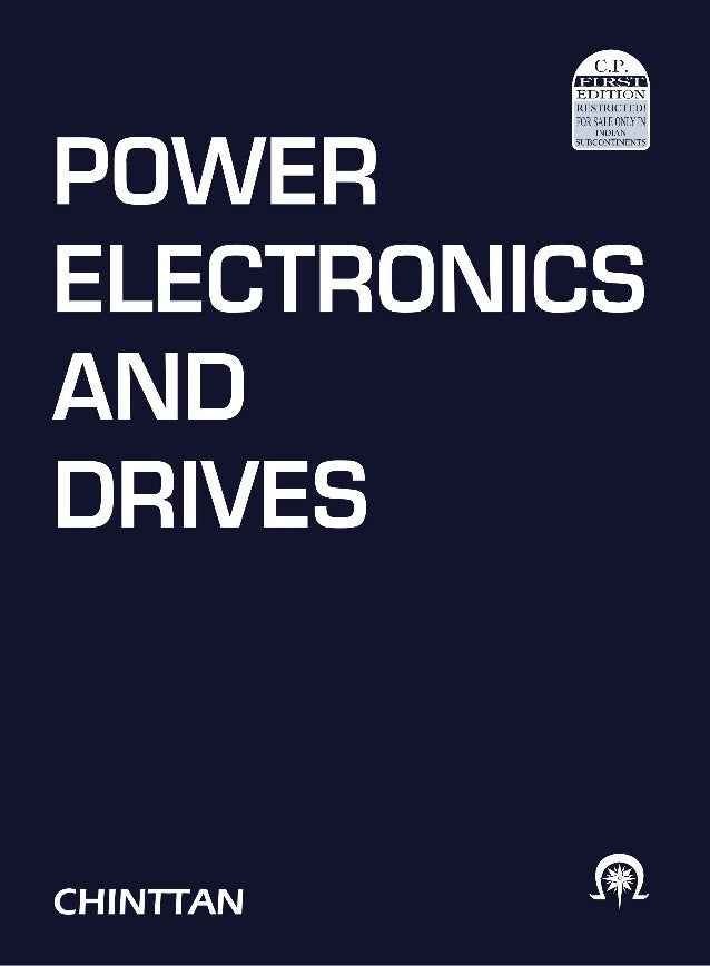 Power Electronics and Drives Chinttan N. Dewalia 4/8, Anandnagar, Paud Road, Kothrud, Pune-411038.