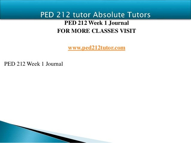 ped 212 week 4 journal Ped 212 entire course / foundations of movement and motor activities / new syllabus ped 212 week 1 dq 1 current issues ped 212 week 1 dq 2 critical thinking ped 212 week 1 journal ped 212 week 1 quiz ped 212 week 2 dq 1 motor skills ped 212 week 2 dq 2 complex.