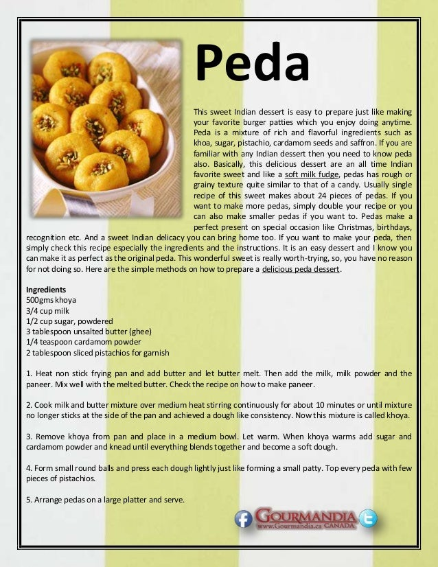 Peda This sweet Indian dessert is easy to prepare just like making your favorite burger patties which you enjoy doing anyt...
