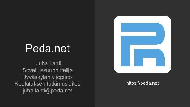 Peda.net Juha Lahti Sovellussuunnittelija Jyväskylän yliopisto Koulutuksen tutkimuslaitos juha.lahti@peda.net https://peda...