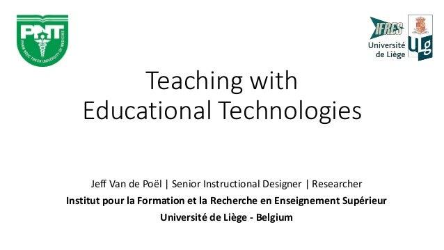 Teaching with Educational Technologies Jeff Van de Poël | Senior Instructional Designer | Researcher Institut pour la Form...