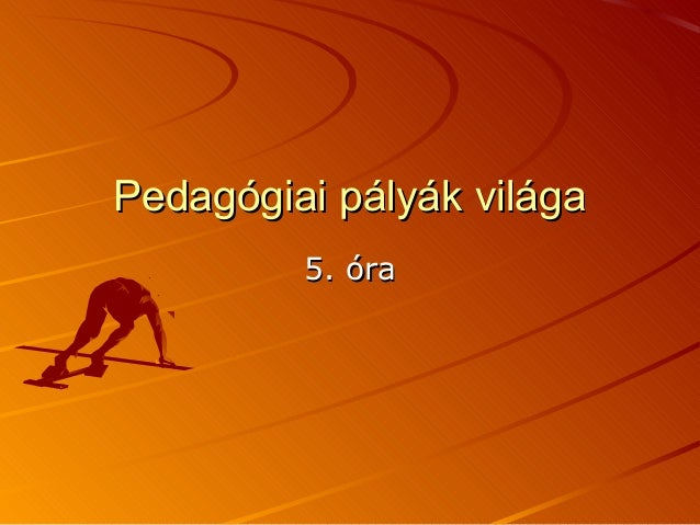 Pedagógiai pályák világa         5. óra