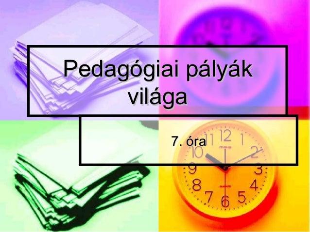 Pedagógiai pályák     világa         7. óra