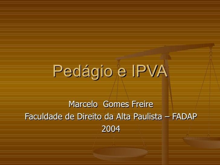 Pedágio e IPVA Marcelo  Gomes Freire Faculdade de Direito da Alta Paulista – FADAP 2004