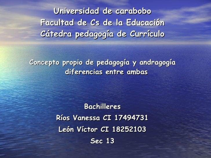 Universidad de carabobo Facultad de Cs de la Educación Cátedra pedagogía de Currículo <ul><li>Concepto propio de pedagogía...