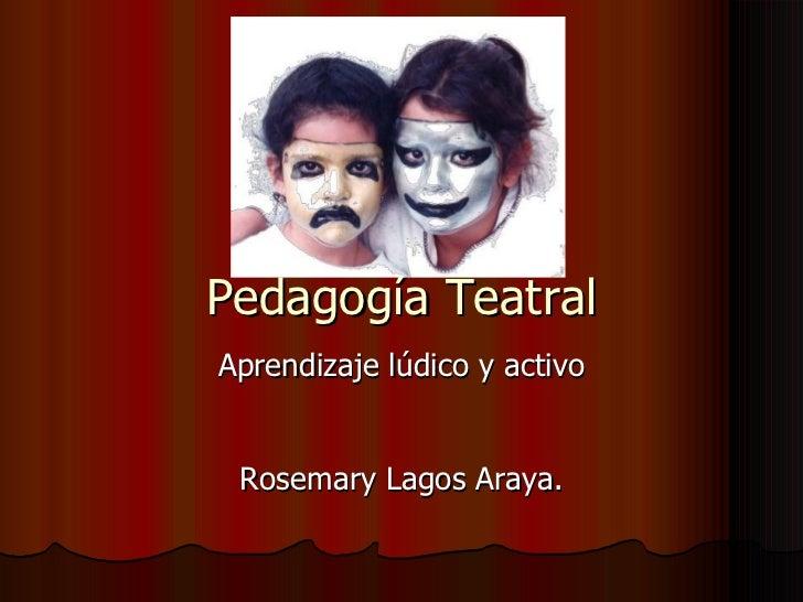 Pedagogía Teatral Aprendizaje lúdico y activo Rosemary Lagos Araya.