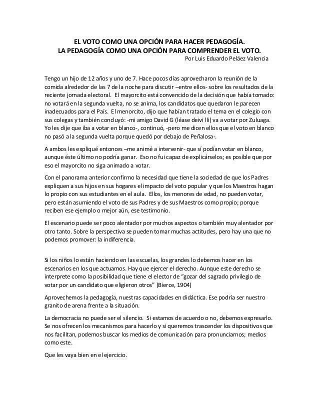 EL VOTO COMO UNA OPCIÓN PARA HACER PEDAGOGÍA. LA PEDAGOGÍA COMO UNA OPCIÓN PARA COMPRENDER EL VOTO. Por Luis Eduardo Peláe...