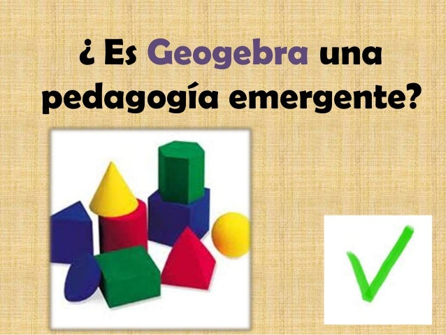 ¿ Es Geogebra unapedagogía emergente?