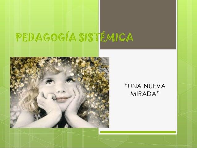 """PEDAGOGÍA SISTÉMICA                 """"UNA NUEVA                   MIRADA"""""""