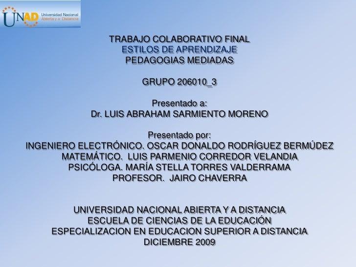 TRABAJO COLABORATIVO FINAL<br />ESTILOS DE APRENDIZAJE<br />PEDAGOGIAS MEDIADAS<br />GRUPO 206010_3<br />Presentado a: <br...