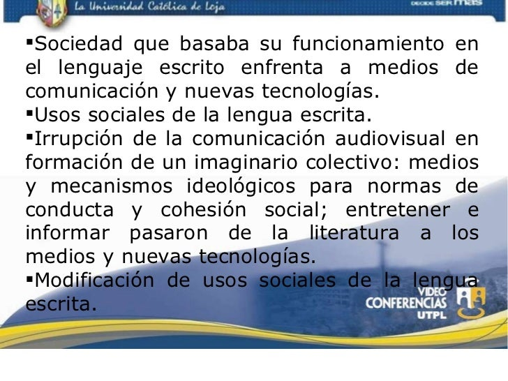 <ul><li>Sociedad que basaba su funcionamiento en el lenguaje escrito enfrenta a medios de comunicación y nuevas tecnología...