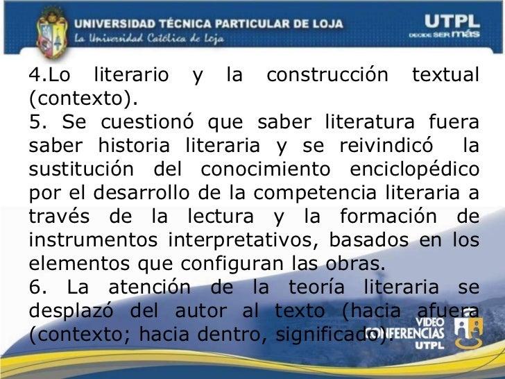 4.Lo literario y la construcción textual (contexto). 5. Se cuestionó que saber literatura fuera saber historia literaria y...