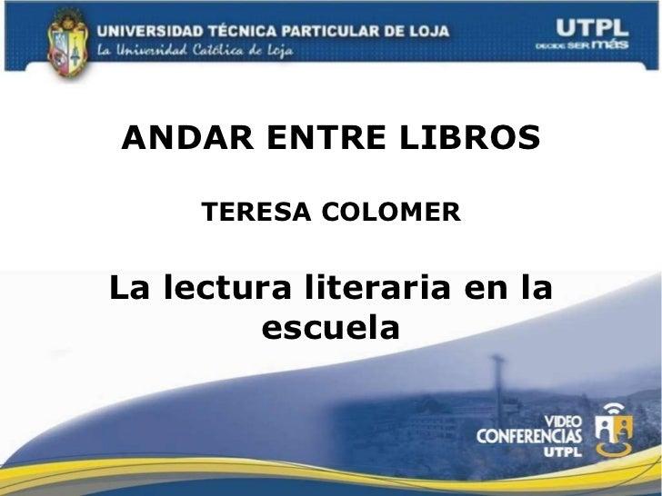 ANDAR ENTRE LIBROS TERESA COLOMER La lectura literaria en la escuela