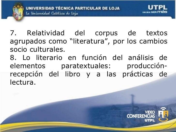 """7. Relatividad del corpus de textos agrupados como """"literatura"""", por los cambios socio culturales.  8. Lo literario en fun..."""