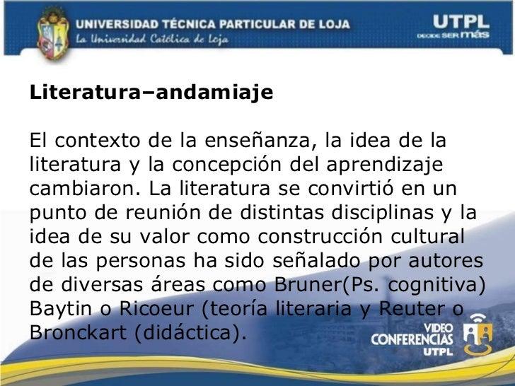 Literatura–andamiaje El contexto de la enseñanza, la idea de la literatura y la concepción del aprendizaje cambiaron. La l...