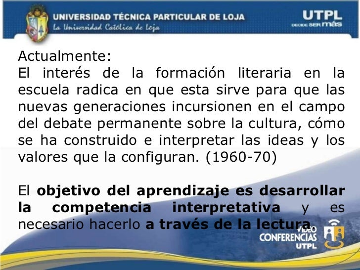 Actualmente: El interés de la formación literaria en la escuela radica en que esta sirve para que las nuevas generaciones ...