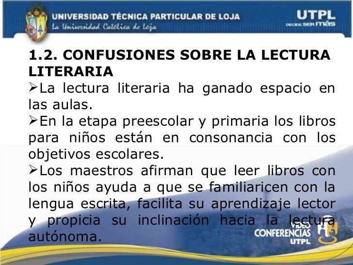 <ul><li>1.2. CONFUSIONES SOBRE LA LECTURA LITERARIA </li></ul><ul><li>La lectura literaria ha ganado espacio en las aulas....
