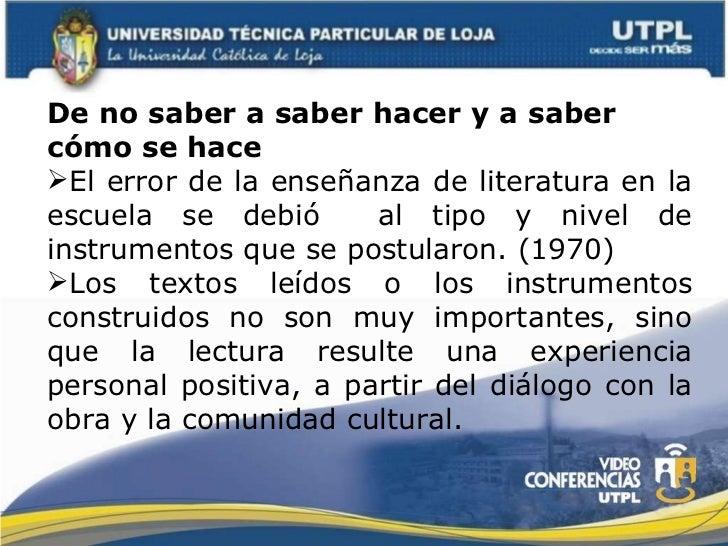 <ul><li>De no saber a saber hacer y a saber cómo se hace  </li></ul><ul><li>El error de la enseñanza de literatura en la e...
