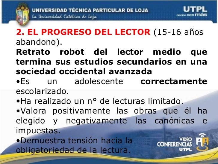 <ul><li>2. EL PROGRESO DEL LECTOR  (15-16 años abandono). </li></ul><ul><li>Retrato robot del lector medio que termina sus...