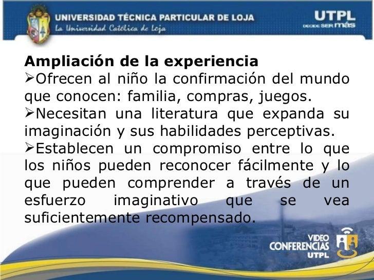 <ul><li>Ampliación de la experiencia </li></ul><ul><li>Ofrecen al niño la confirmación del mundo que conocen: familia, com...