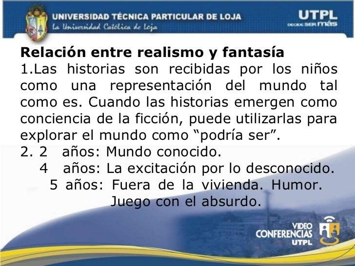 Relación entre realismo y fantasía 1.Las historias son recibidas por los niños como una representación del mundo tal como ...