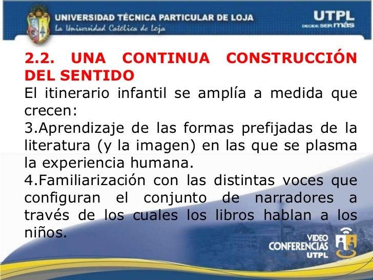 <ul><li>2.2. UNA CONTINUA CONSTRUCCIÓN DEL SENTIDO </li></ul><ul><li>El itinerario infantil se amplía a medida que crecen:...