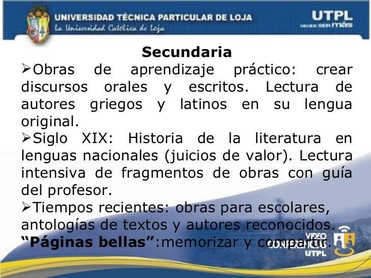 <ul><li>Secundaria </li></ul><ul><li>Obras de aprendizaje práctico: crear discursos orales y escritos. Lectura de autores ...